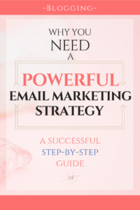 The Power of Great Email Marketing for Bloggers (A Step-by-Step Strategy to Skyrocket Your Blog's email list)- Love and Paper Flowers