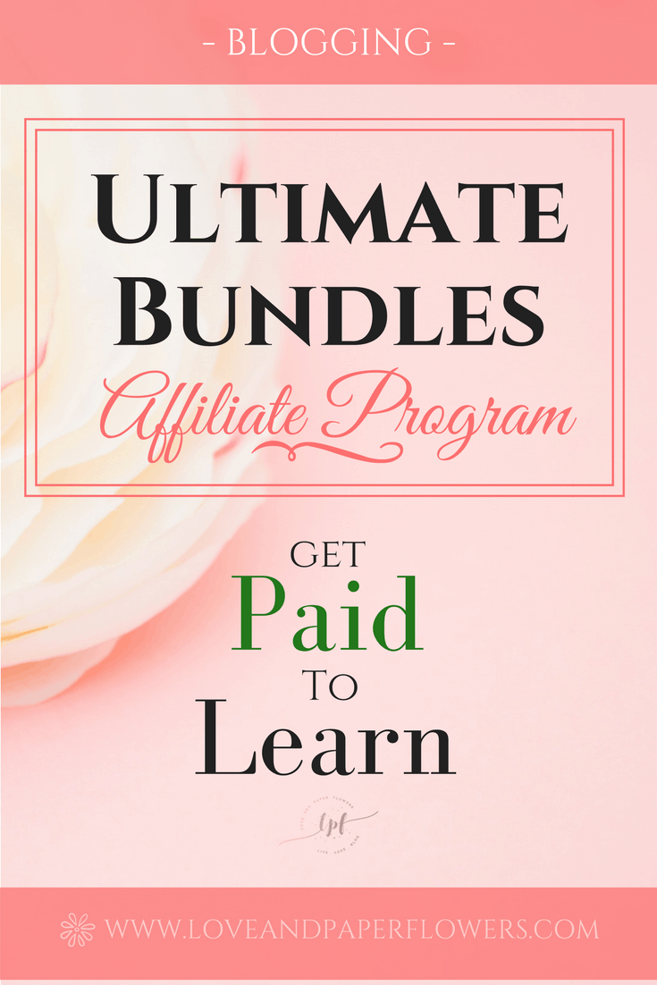 Ultimate Bundles affiliate program: Get Paid to Learn. Ultimate Bundles is the best affiliate program for bloggers.- Love and Paper Flowers