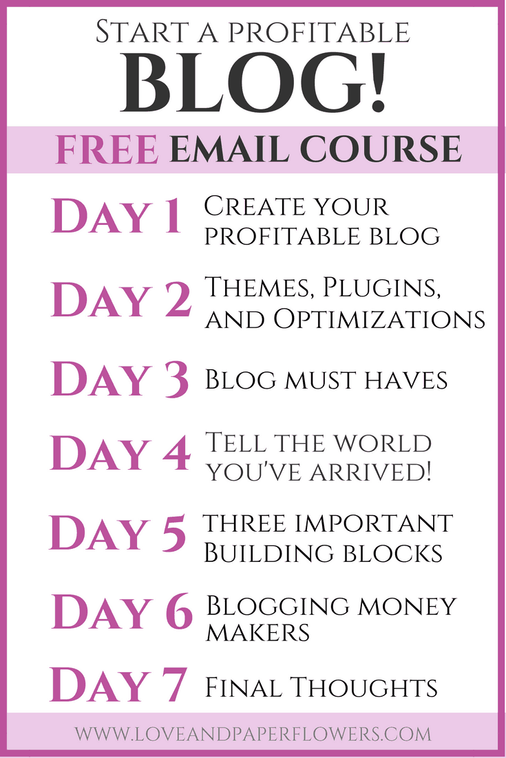 How to Start a Money Making Blog: FREE 7-Day Email Course Schedule- Love and Paper Flower