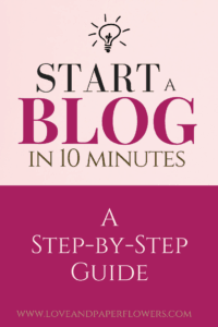 """How to Start a Blog in 10 Minutes: A Step-by-Step Tutorial Using BlueHost.If you are looking to start a blog but have no idea where to begin, I've put together a step-by-step guide on """"How to Start a Blog in 10 minutes Using BlueHost""""- Love and Paper Flowers"""