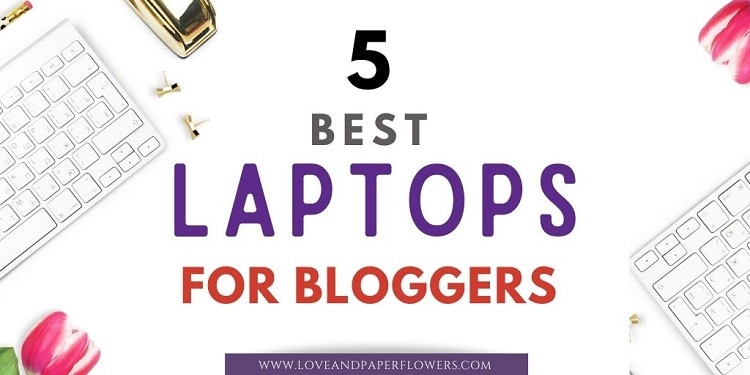 5 Best Laptops for Bloggers in 2021 (Comparison Table)